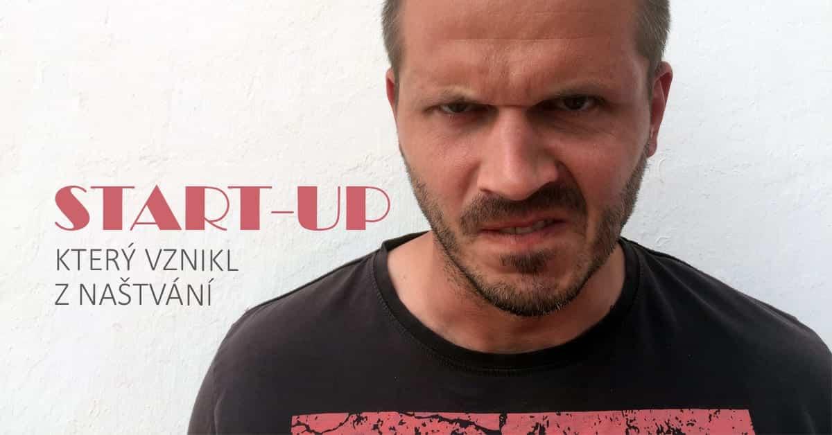 startup nastvani v Start-up, který vznikl z naštvání